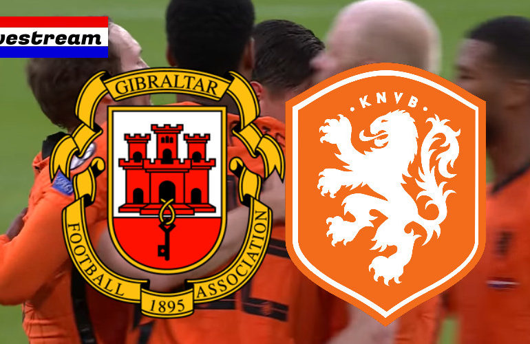 Livestream Gibraltar - Nederland   WK kwalificatie Oranje