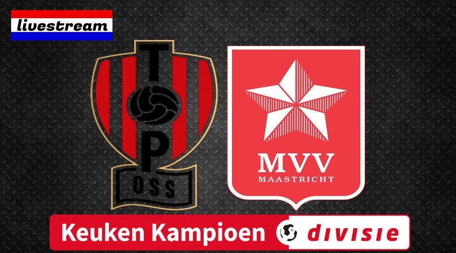 TOP Oss - MVV Keuken Kampioen Divisie livestream