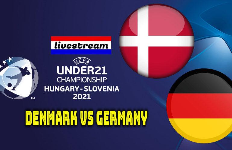 Euro under 21 live stream Denemarken - Duitsland