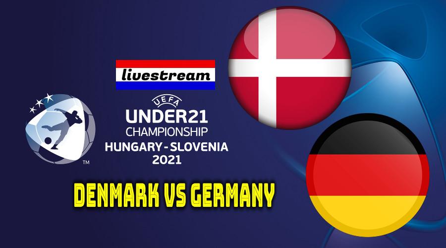 Euro under 21 live stream Denemarken - Duitsand