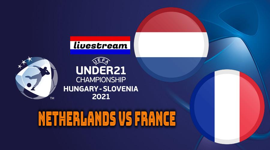 Euro under 21 live stream Nederland - Frankrijk