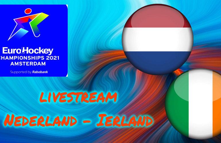 Live stream EK Hockey Nederland - Ierland