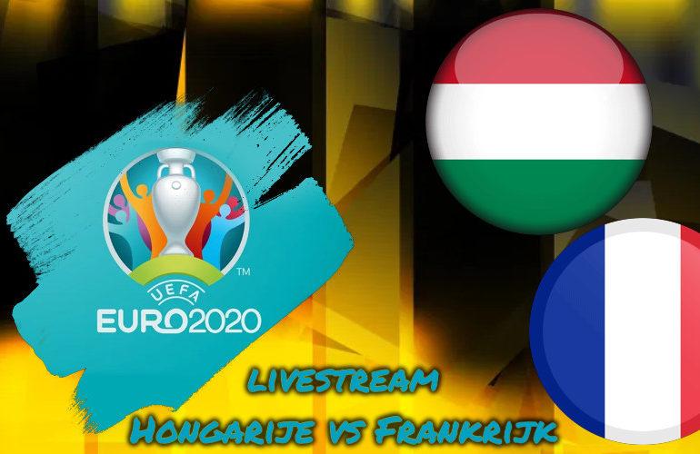 Euro 2020 live stream Hongarije - Frankrijk