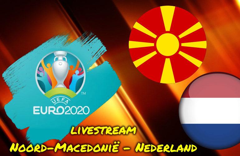 Euro 2020 EK Voetbal live stream Noord-Macedonië - Nederland