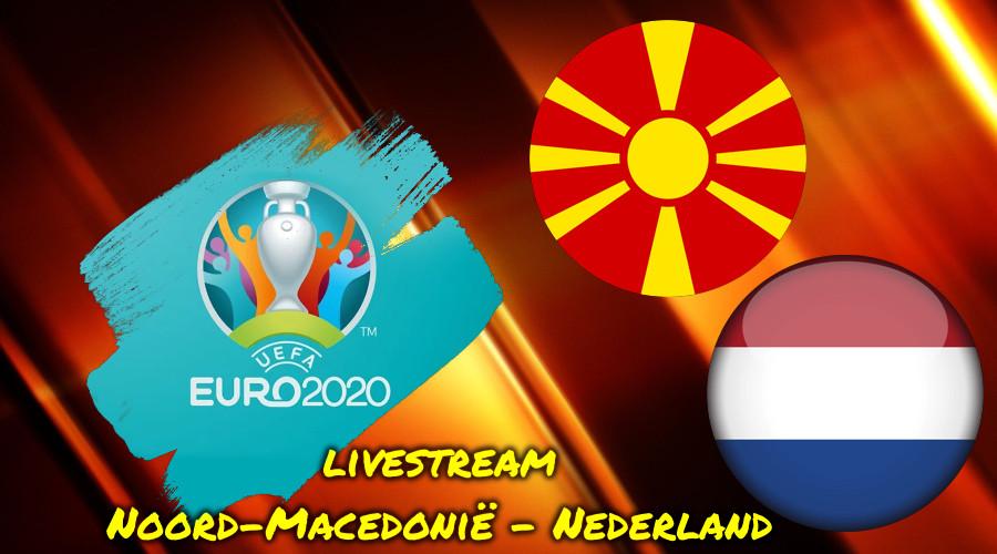 Euro 2020 live stream Noord-Macedonië - Nederland
