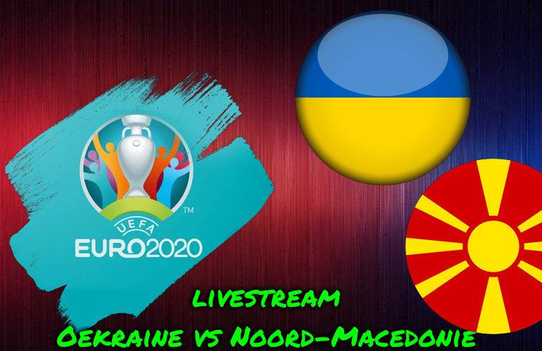 Euro 2020 live stream Oekraïne - Noord-Macedonië