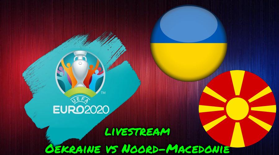 Euro 2020 live stream Oekraïne vs Noord-Macedonië