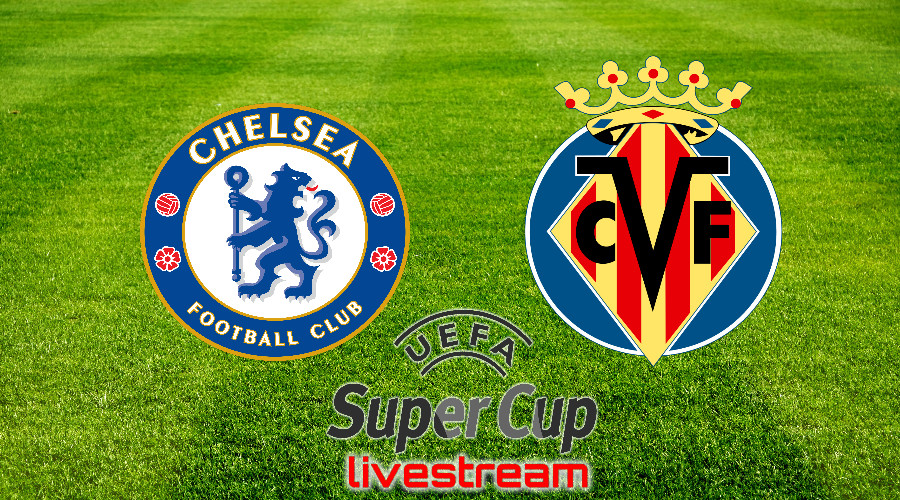 Live stream Chelsea - Villarreal UEFA Super Cup 2021