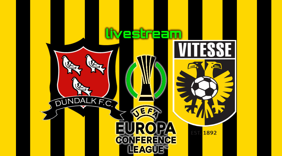 Live stream Dundalk FC - Vitesse Conference League