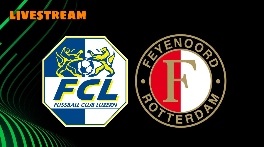 Live stream FC Luzern - Feyenoord Conference League