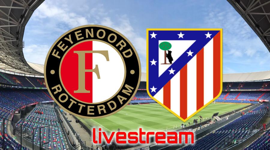 Live stream Feyenoord - Atlético Madrid
