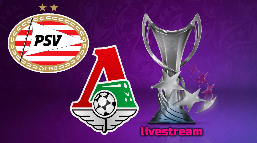 Live stream PSV - Lokomotiv Moskou