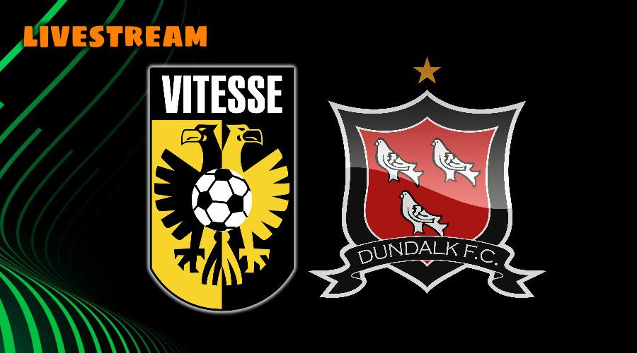 Live stream Vitesse - Dundalk FC Conference League