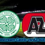 live stream Celtic AZ Alkmaar