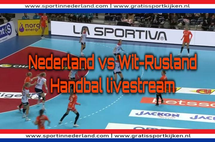 Handbal live stream Nederland - Wit-Rusland