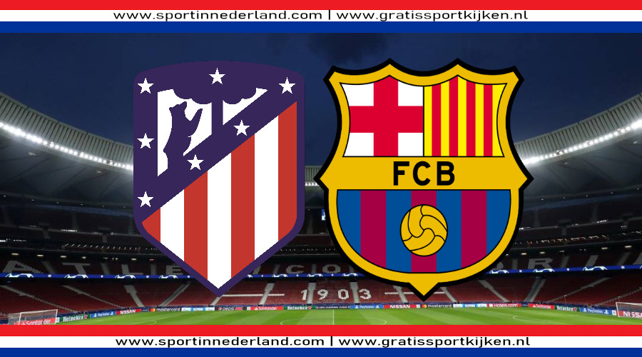 Kijk hier Atlético Madrid - FC Barcelona via een live stream